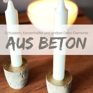 Schüsseln und Kerzenhalter aus Beton – Anleitung und Tipps